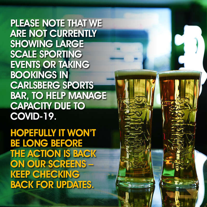 no large scale sporting events or bookings in Carlsberg Sports bar